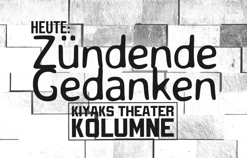 Kiyaks Theater Kolumne - 52