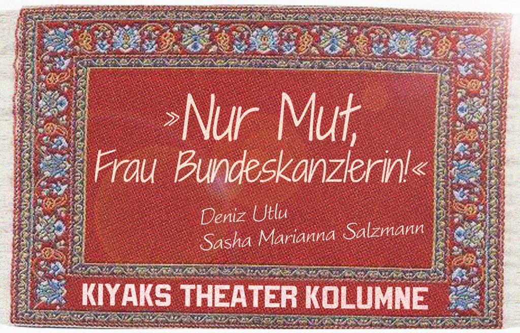 """Kiyaks Theaterkolumne – """"Nur Mut, Frau Bundeskanzlerin!"""""""